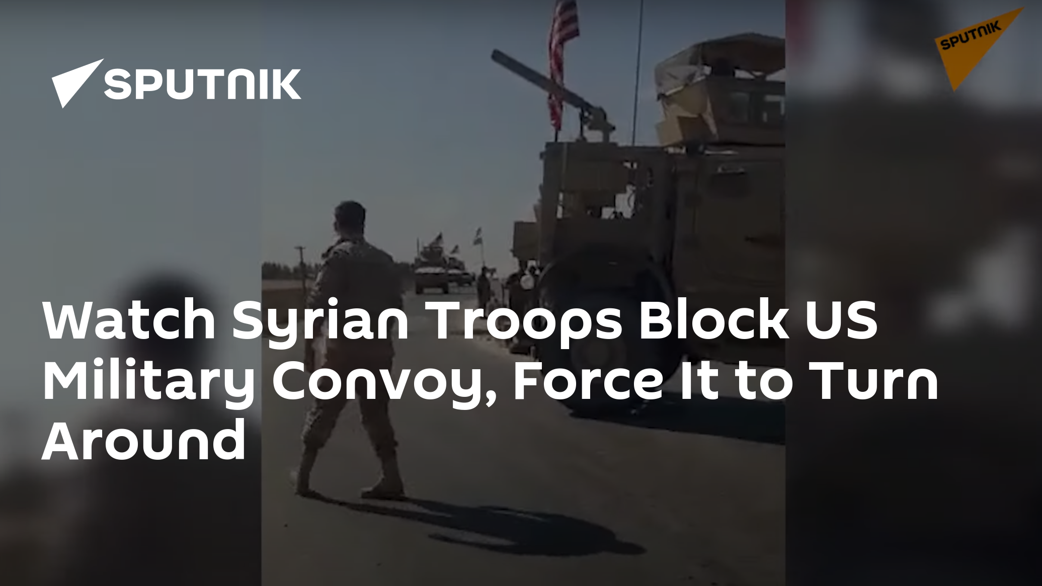 Watch Syrian Troops Block US Military Convoy, Force It to Turn Around